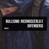 Bullismo: cos'è e come difendersi – Parte 1