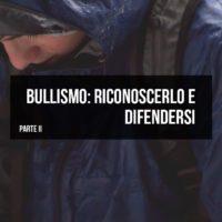 Bullismo: cos'è e come difendersi – Parte 2