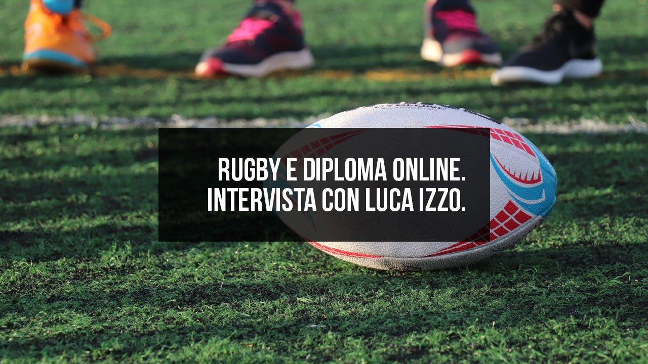 Rugby e diploma online. Intervista con Luca Izzo.