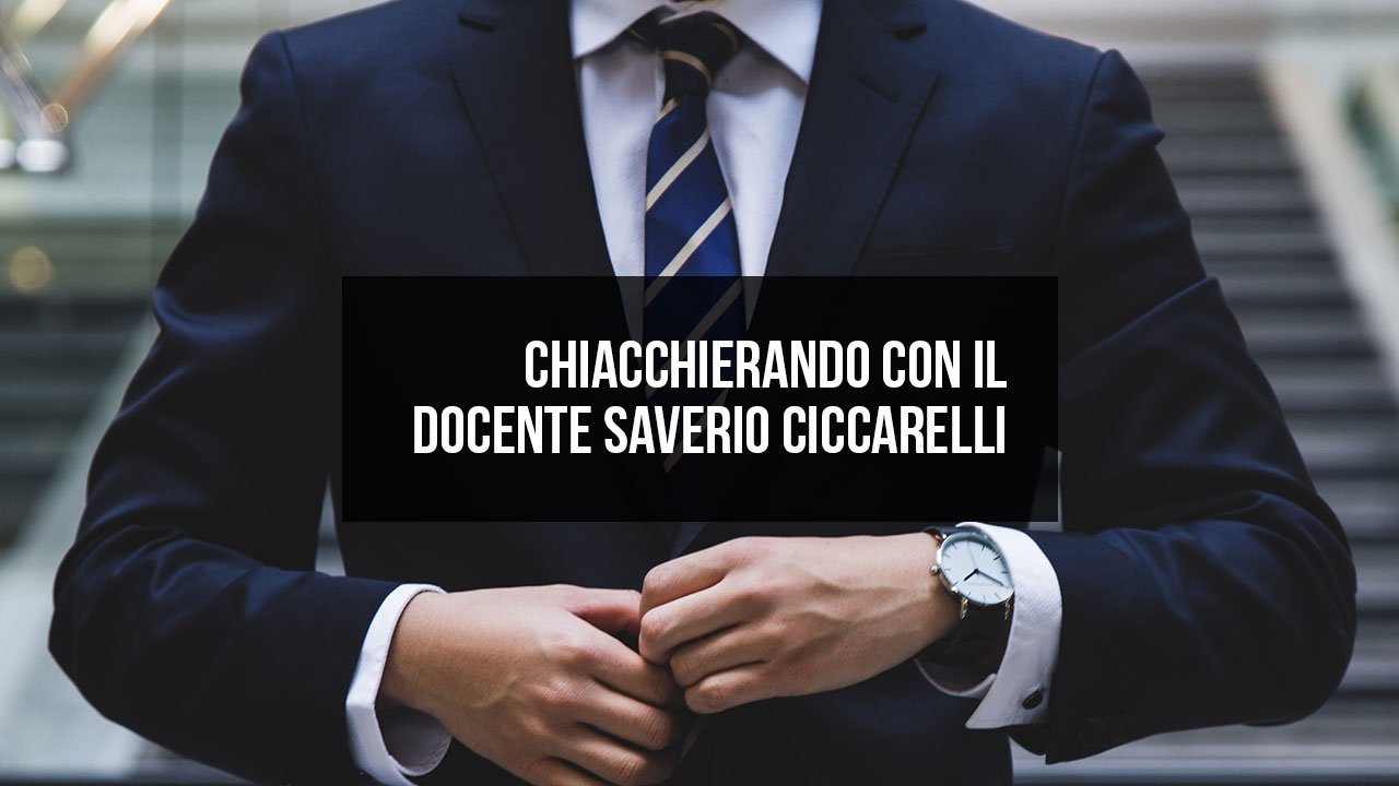 Chiacchierando con il docente Saverio Ciccarelli