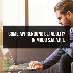 Come apprendono gli adulti? In modo S.M.A.R.T.