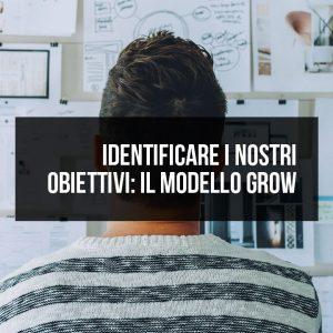 Identificare i nostri obiettivi: il modello GROW