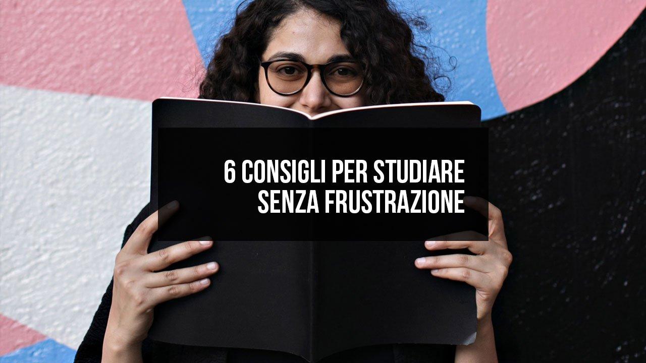6 consigli per studiare senza frustrazione