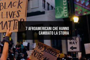 Black lives matter - 7 afroamericani che hanno cambiato la storia