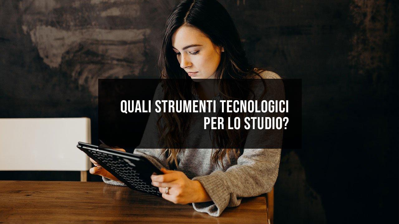Quali strumenti tecnologici per lo studio?