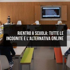 Rientro a scuola: tutte le incognite e l'alternativa online