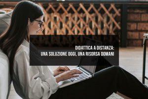 Didattica a distanza: una soluzione oggi, una risorsa domani